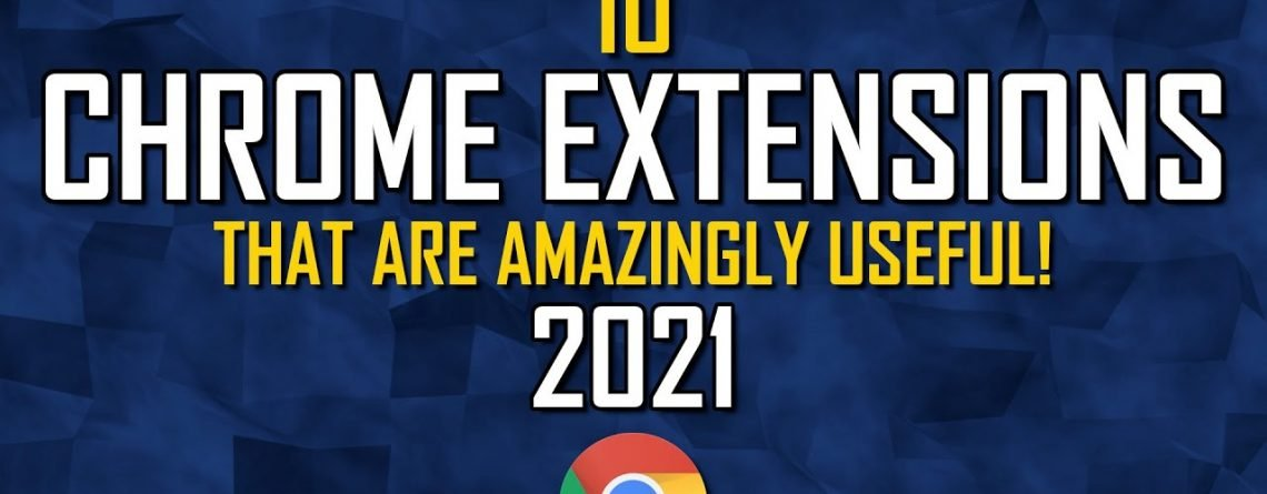 10 Amazingly Useful Chrome Extensions! 2021