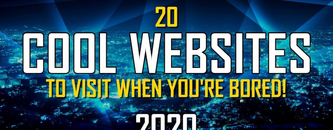 20 Cool Websites to Visit When You're Bored! 2020