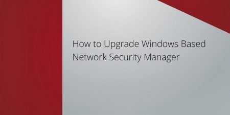 How to upgrade Windows Based Network Security Manager