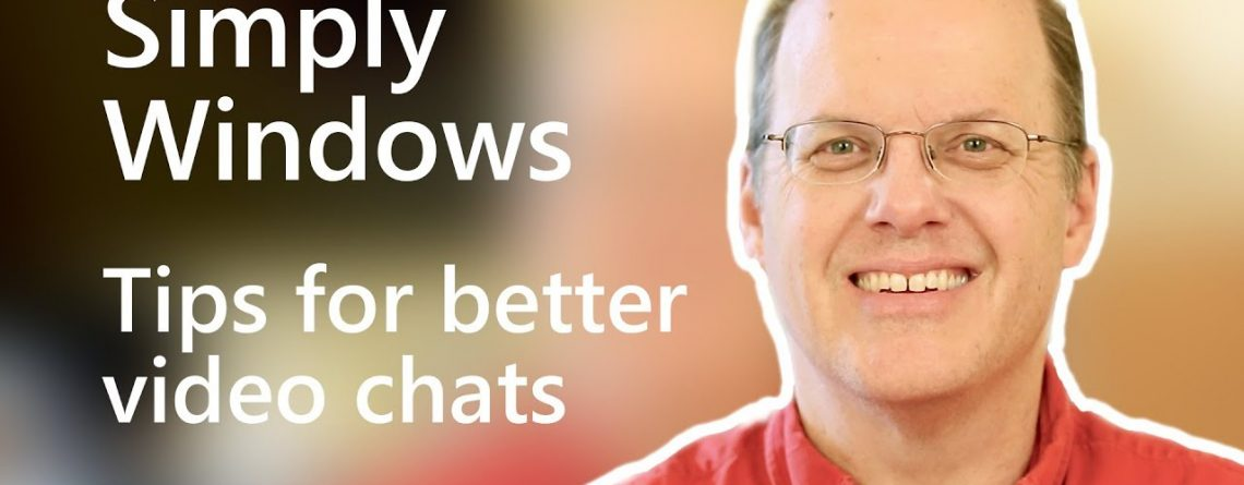 Tips for better video chats | Simply Windows
