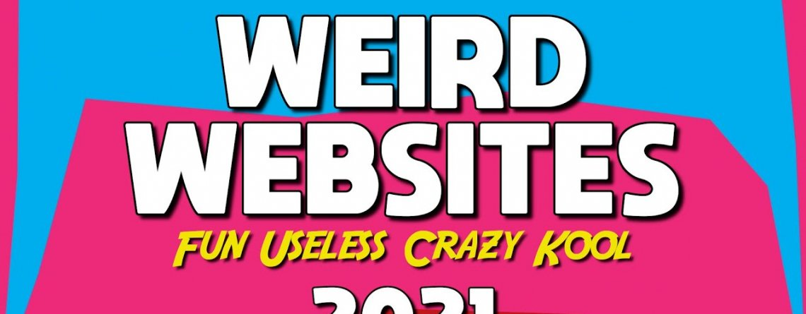 Weird Websites That Will Make You Say WTF!!! 2021