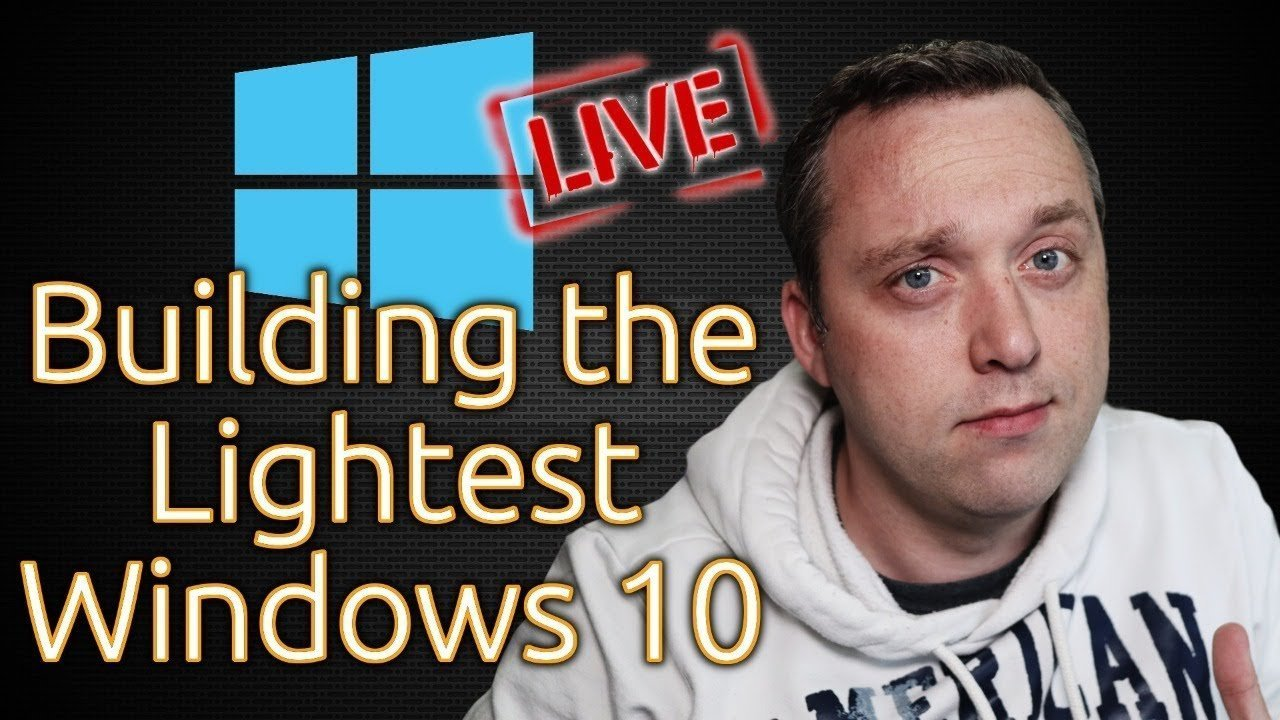 Building the Lightest Windows 10 ... in the world...
